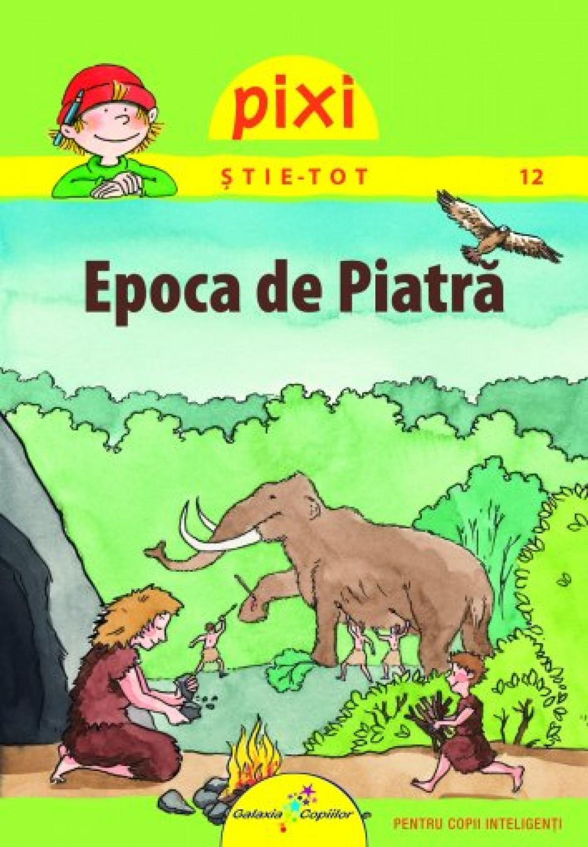 PIXI ŞTIE-TOT - EPOCA DE PIATRĂ