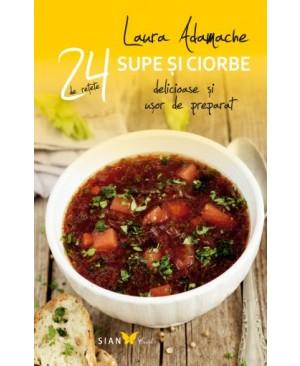 24 de reţete delicioase şi uşor de preparat. Supe și ciorbe