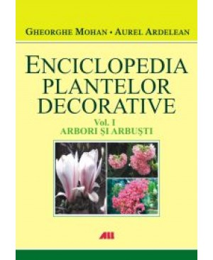Enciclopedia plantelor decorative, vol. 1 Arbori si arbusti