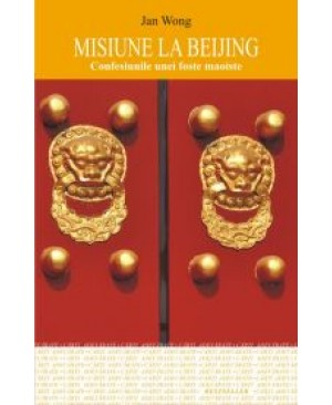 MISIUNE LA BEIJING.Confesiunile unei foste maoiste