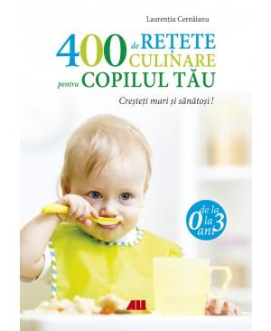 400 de rețete culinare pentru copilul tău de la 0 la 3 ani