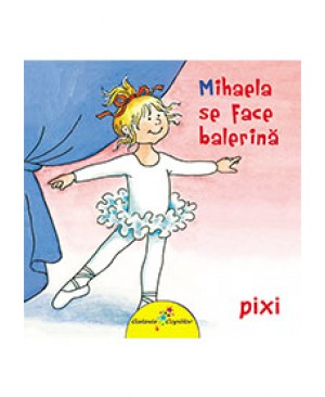 Pixi. Mihaela se face balerină