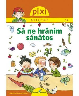 Pixi Știe-Tot. Să ne hrănim sănătos