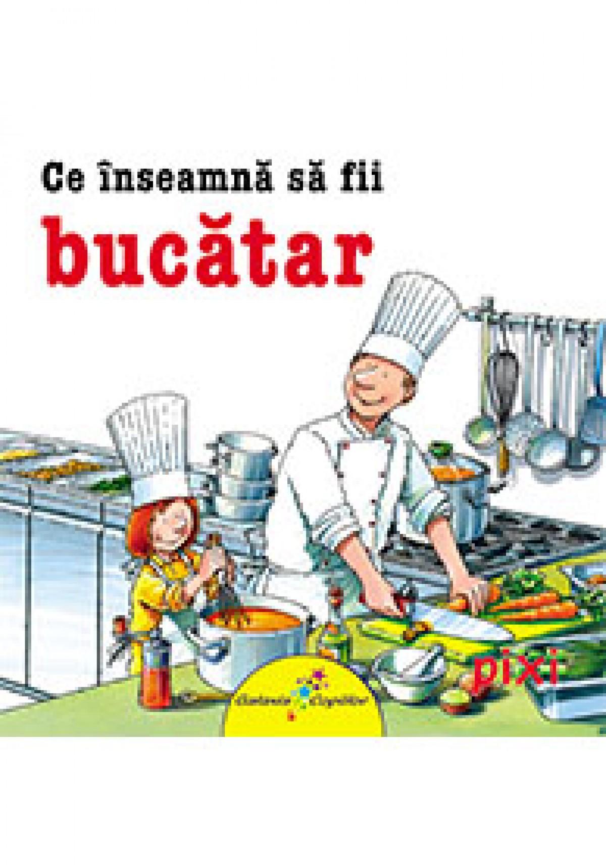 Ce inseamnă să fii bucătar