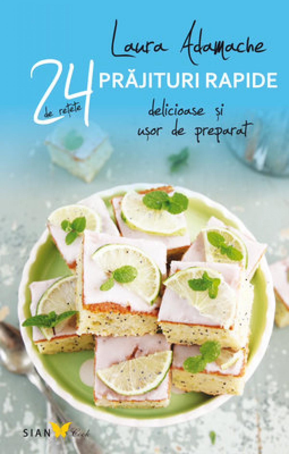 Prăjituri rapide. 24 de rețete delicioase și ușor de preparat