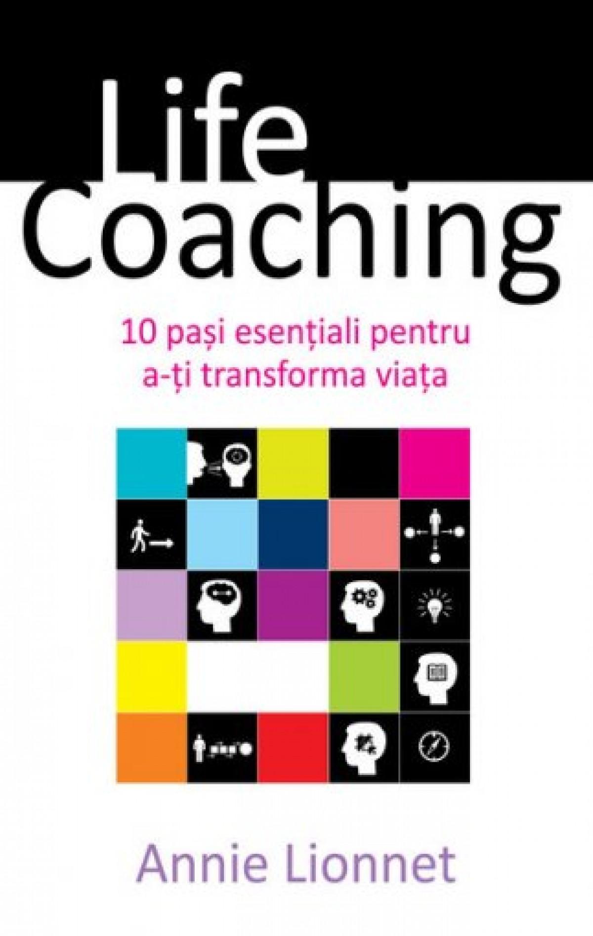 Life Coaching. 10 pași esențiali pentru a-ți transforma viața