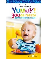 YUMMY! 300 de rețete pentru bebeluși și copii. Ediția a II-a