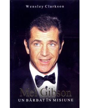 Mel Gibson: Un barbat in misiune