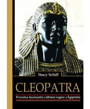 Cleopatra. Povestea fascinantă a ultimei regine a Egiptului