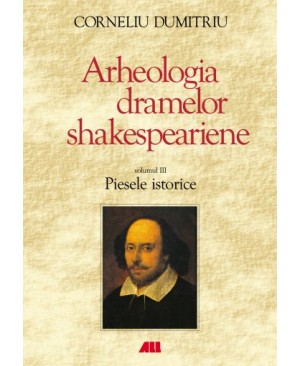 Arheologia dramelor shakespeariene. Piesele istorice vol.3