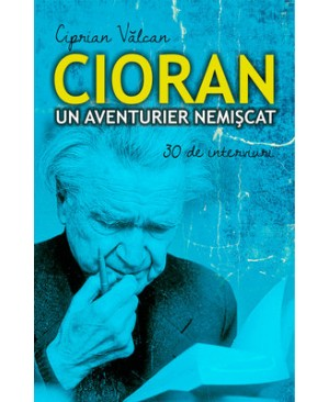 Cioran, un aventurier nemișcat