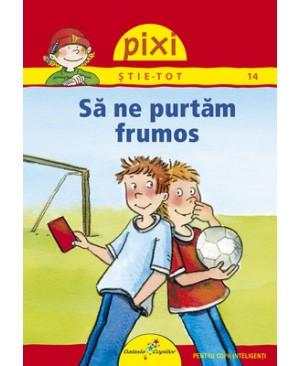 Pixi Știe-Tot. Să ne purtăm frumos