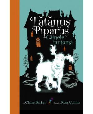 Tătănuș Pipăruș. Cartea I: Câinele-fantomă (Ediție cartonată)