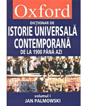 Oxford. Dictionar de istorie universala contemporana vol I+II