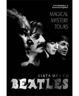 Magical Mistery Tours. Viața mea cu Beatles