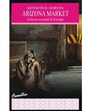 Arizona Market. Sclavia sexuală în Europa