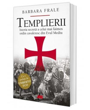 Templierii. Istoria secretă a celui mai faimos ordin cavaleresc din Evul Mediu