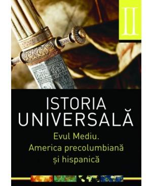 Istoria universală. Vol 2:  Evul mediu. America precolumbiană și hispanică