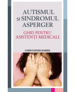 Autismul și sindromul Asperger - Ghid pentru asistenți medicali