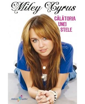 Miley Cyrus. Călătoria unei stele