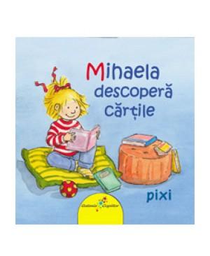 PIXI. Mihaela descoperă cărțile