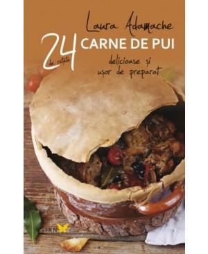 24 de rețete delicioase și ușor de preparat. Carne de pui