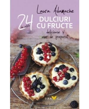 24 de rețete delicioase și ușor de preparat. Dulciuri cu fructe