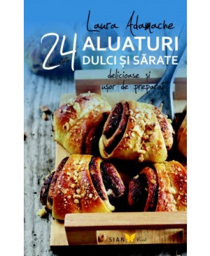 24 de reţete delicioase și ușor de preparat. Aluaturi dulci și sărate