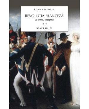 Revoluția franceză. Vol. II La arme, cetățeni!