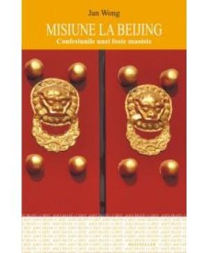 Misiune la Beijing. Confesiunile unei foste maoiste