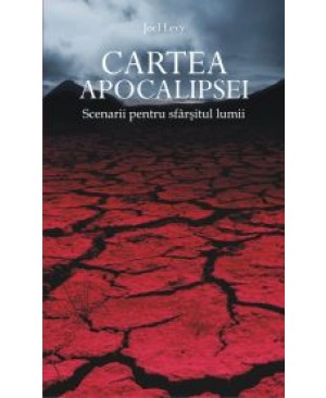 Cartea Apocalipsei. Scenarii pentru sfârșitul lumii
