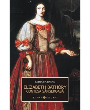 Elizabeth Bathory. Contesa sângeroasă