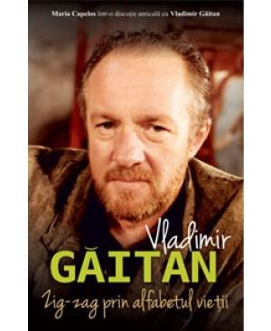 Vladimir Găitan. Zig-zag prin alfabetul vieții