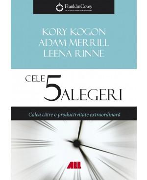 Cele 5 alegeri. Calea către o productivitate extraordinară